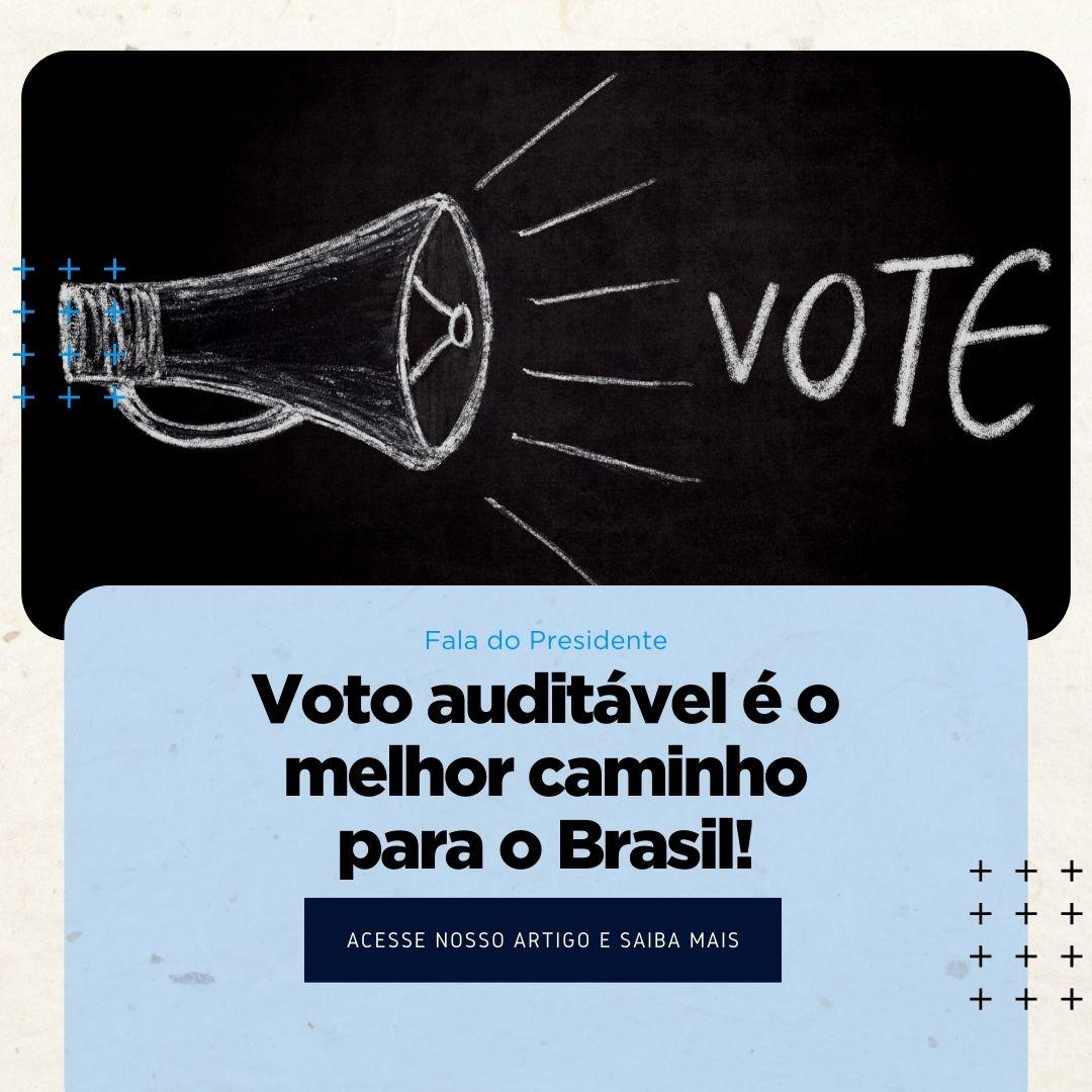 O VOTO AUDITÁVEL É O MELHOR CAMINHO PARA O BRASIL!